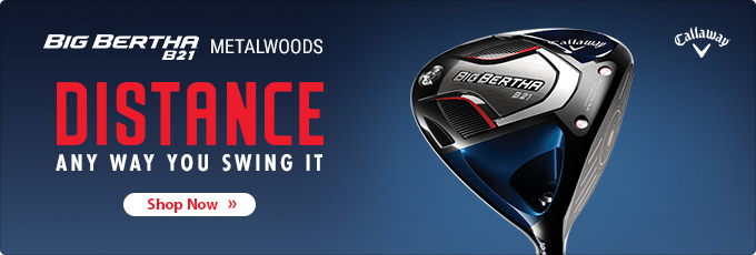 Big Bertha 21 - Distance Any Way You Swing It - Shop Drivers