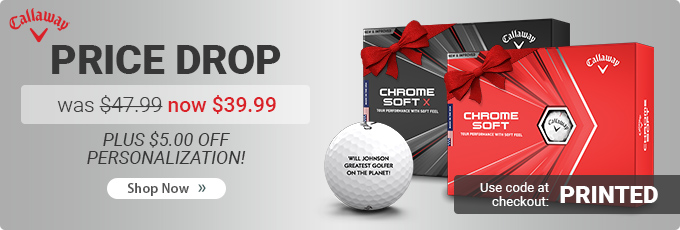 Callaway Price Drop on Chrome Soft and Chrome Soft X Golf Balls. Now $39.95. Limited Time Offer.