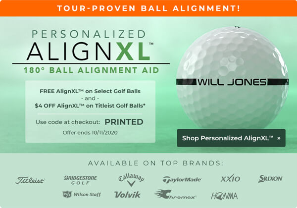 Free AlignXL on Select Golf Balls and $4.00 Off AlignXL on Select Titleist Golf Balls | Use code PRINTED at checkout. Offer ends 8/31/2020