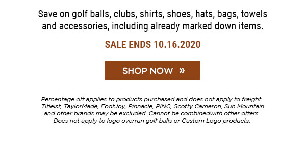 Does not apply to freight, logo overrun golf balls, or Custom Logo products. Titleist, TaylorMade, Footjoy, and other brands may be excluded.