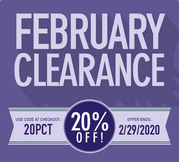 February Clearance | 20% Off through February 29, using code 20PCT at checkout