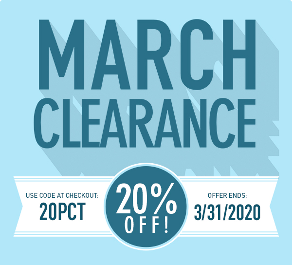 March Clearance | 20% Off through March 31, using code 20PCT at checkout